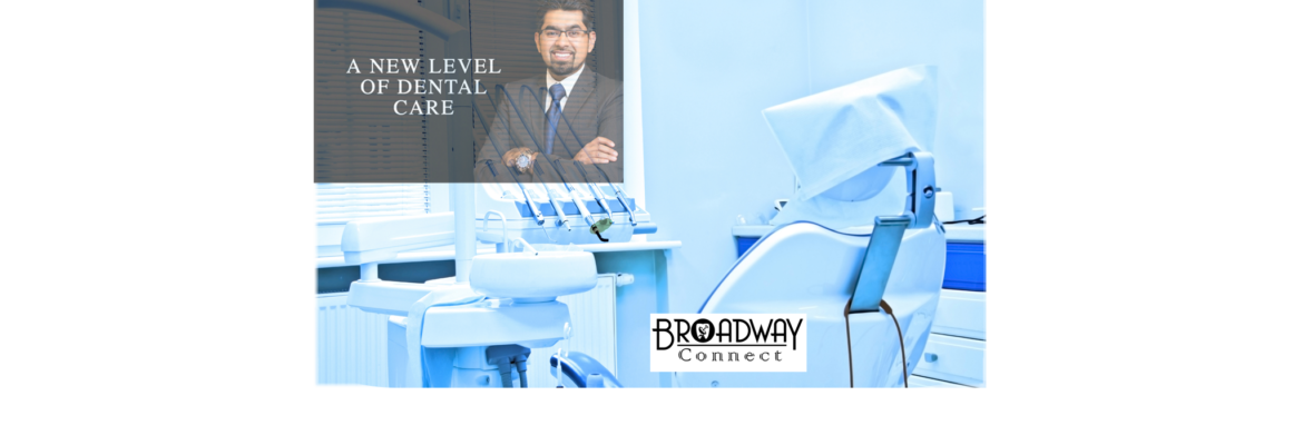 BROADWAY DENTAL | Dr. Chaudhry